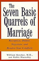 The seven basic quarrels of marriage : recognize, defuse, negotiate, and resolve your conflicts