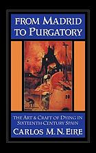 From Madrid to purgatory : the art and craft of dying in sixteenth-century Spain