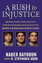 A rush to injustice : how power, prejudice, racism, and political correctness overshadowded truth and justice in the Duke lacrosse rape case