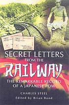Secret letters from the railway : the remarkable record of a Japanese POW