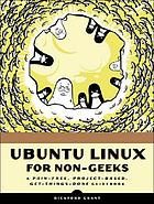 Ubuntu for non-geeks : a pain-free, project-based, get-things-done guidebook; [covers Ubuntu 7.04 (feisty fawn)]