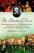 The librettist of Venice : the remarkable life of Lorenzo Da Ponte, Mozart's poet, Casanova's friend, and Italian opera's impresario in America