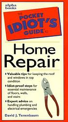 The pocket idiot's guide to home repair