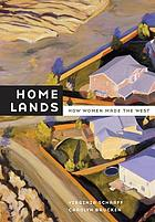 Home lands : how women made the West