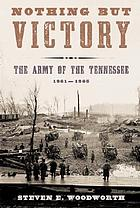 Nothing but victory : the Army of the Tennessee, 1861-1865