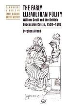 The early Elizabethan polity : William Cecil and the British succession crisis, 1558-1569