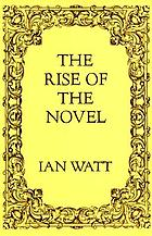 The rise of the novel; studies in Defoe, Richardson, and Fielding