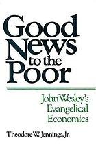 Good news to the poor : John Wesley's evangelical economics