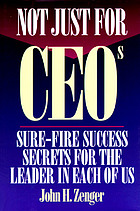 Not just for CEOs : sure-fire success secrets for the leader in each of us