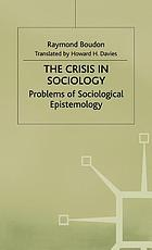 The crisis in sociology : problems of sociological epistemology