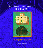 The secret language of dreams : a visual key to dreams and their meanings