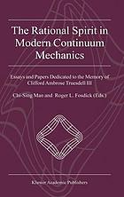 The rational spirit in modern continuum mechanics : essays and papers dedicated to the memory of Clifford Ambrose Truesdell III