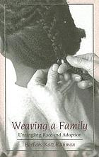 Weaving a family : untangling race and adoption