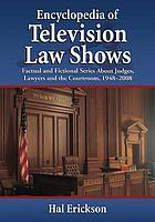 Encyclopedia of television law shows : factual and fictional series about judges, lawyers and the courtroom, 1948-2008