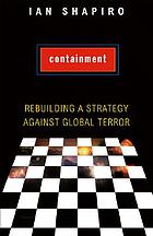 Containment : rebuilding a strategy against global terror