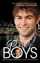 Gossip boys, the unauthorized biography of Chace Crawford ; Gossip boys, the unauthorized biography of Ed Westwick