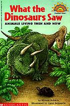 What the dinosaurs saw : animals living then and now