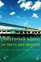 On truth and meaning : language, logic and the grounds of belief