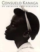 Consuelo Kanaga : an American photographer
