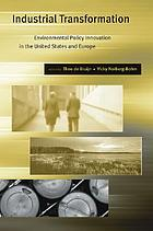 Industrial transformation : environmental policy innovation in the United States and Europe