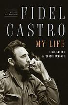 Fidel Castro : my life : a spoken autobiography