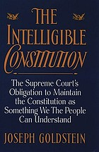 The intelligible Constitution : the Supreme Court's obligation to maintain the Constitution as something we the people can understand
