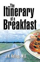 The itinerary of a breakfast : a popular account of the travels of a breakfast through the food tube and of the ten gates and several stations through which it passes, also of the obstacles which it sometimes meets
