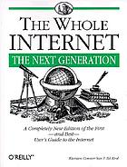 The whole Internet : the next generation : a completely new edition of the first and best user's guide to the Internet