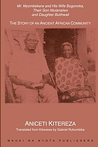 Mr. Myombekere and his wife Bugonoka, their son Ntulanalwo and daughter Bulihwali : the story of an ancient African community