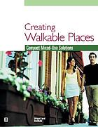 Creating walkable places : compact mixed-use solutions