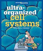 Ultra-organized cell systems