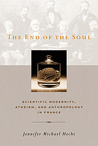 The end of the soul scientific modernity, atheism, and anthropology in France