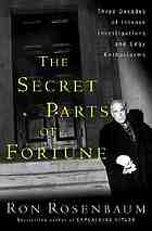 The secret parts of fortune : three decades of intense investigations and edgy enthusiasms
