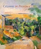 Cezanne in Provence : [National Gallery of Art, Washington, 29 January - 7 May 2006; Musée Granet, Aix-en-Provence, 9 June -17 September 2006]
