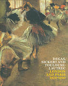 Degas, Sickert and Toulouse-Lautrec : London and Paris, 1870-1910