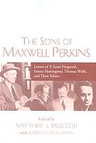 The sons of Maxwell Perkins : letters of F. Scott Fitzgerald, Ernest Hemingway, Thomas Wolfe, and their editor