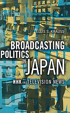 Broadcasting politics in Japan : NHK and television news