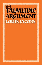 The Talmudic argument : a study in Talmudic reasoning and methodology