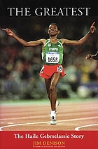 The greatest : the Haile Gebrselassie story