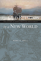 The old religion in a new world : the history of North American Christianity