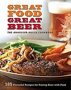 The Anheuser-Busch cookbook : great food, great beer : 185 flavorful recipes for pairing beer with food