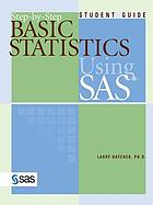 Step-by-step basic statistics using SAS®. : student guide