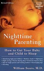 Nighttime parenting : how to get your baby and child to sleep