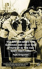 The British Army, the Gurkhas and Cold War strategy in the Far East, 1947-54
