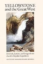 Yellowstone and the Great West : journals, letters, and images from the 1871 Hayden Expedition