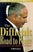 The difficult road to peace : Netanyahu, Israel and the Middle East peace process
