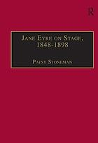 Jane Eyre on stage, 1848-1898 : an illustrated edition of eight plays with contextual notes