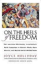On the heels of freedom : the American Missionary Association's bold campaign to educate minds, open hearts, and heal the soul of a divided nation