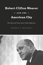 Robert Clifton Weaver and the American city : the life and times of an urban reformer