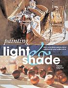 Painting light and shade : how to achieve precise tonal variation in your watercolors